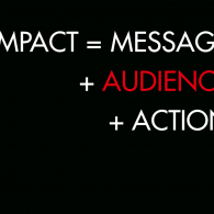 And impact happens when the mssage raches and influences its intended audience toward action.